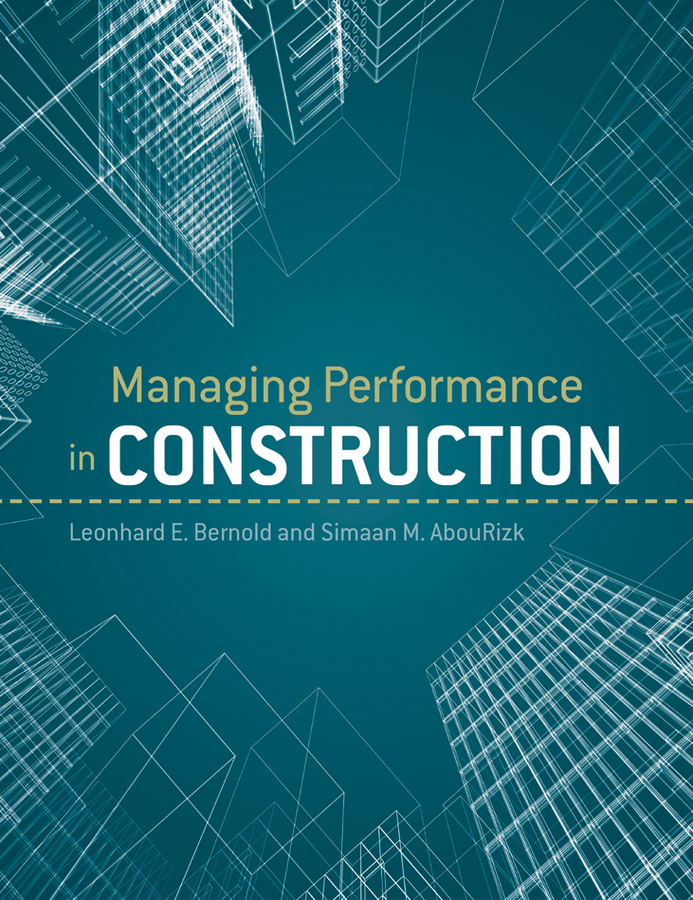 AbouRizk S. M. Managing Performance in Construction h simmons leslie olin s construction principles materials and methods
