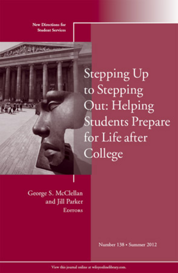 McClellan George S. Stepping Up to Stepping Out: Helping Students Prepare for Life After College. New Directions for Student Services, Number 138 marianne huger s fostering the increased integration of students with disabilities new directions for student services number 134