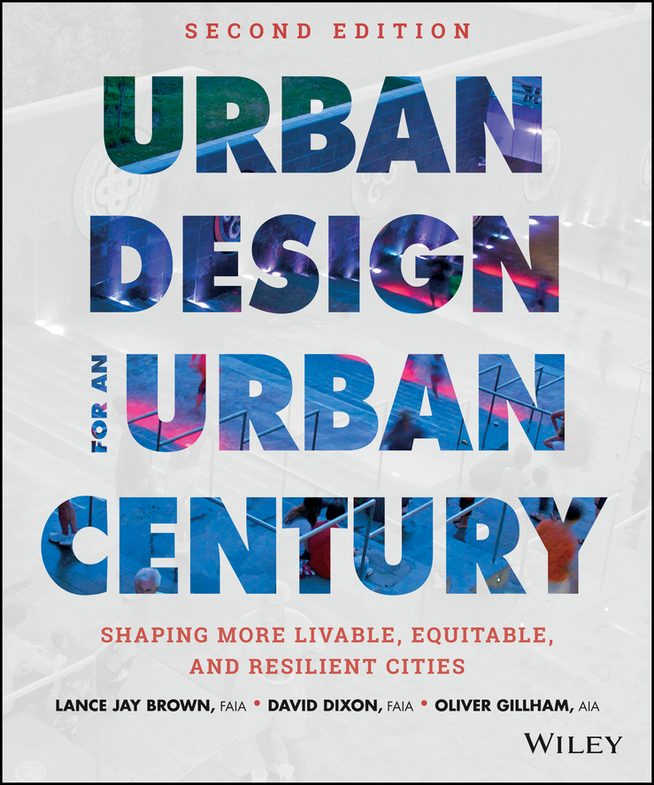 Dixon David Urban Design for an Urban Century. Shaping More Livable, Equitable, and Resilient Cities design of urban space