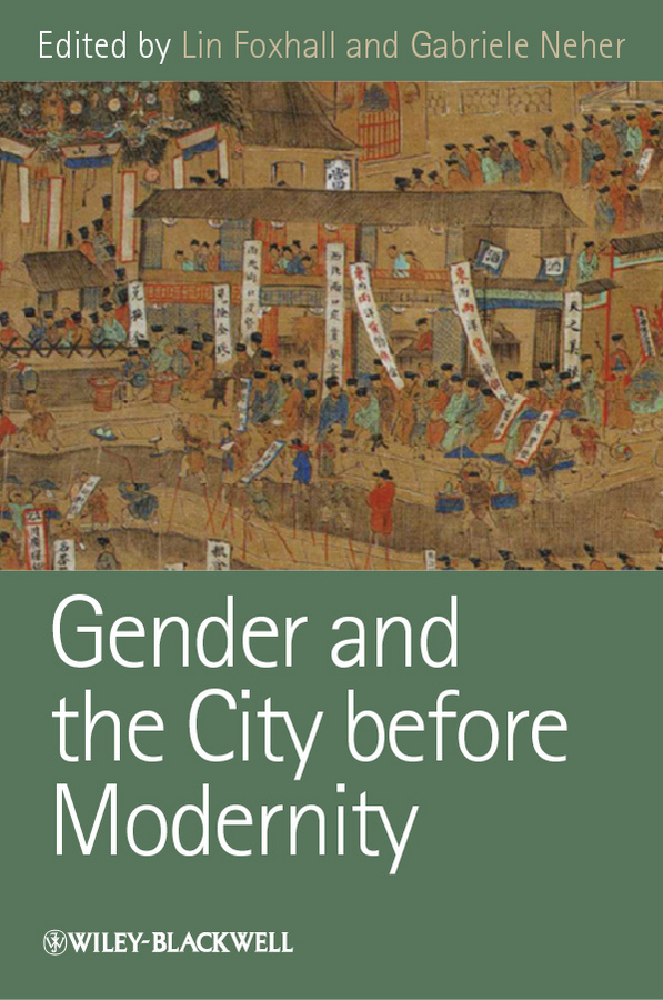 Neher Gabriele Gender and the City before Modernity the legal tender of gender