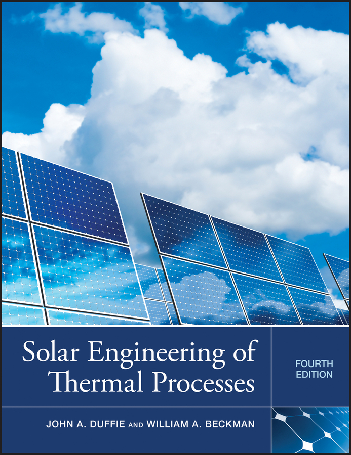 Beckman William A. Solar Engineering of Thermal Processes c chen julian physics of solar energy