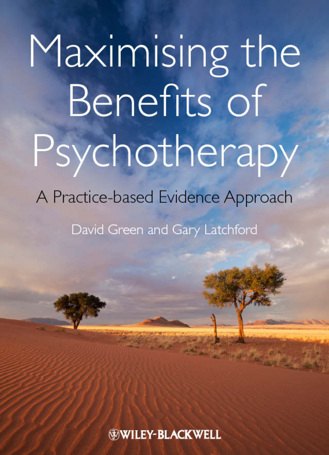 Latchford Gary Maximising the Benefits of Psychotherapy. A Practice-based Evidence Approach kent bridie clinical context for evidence based practice