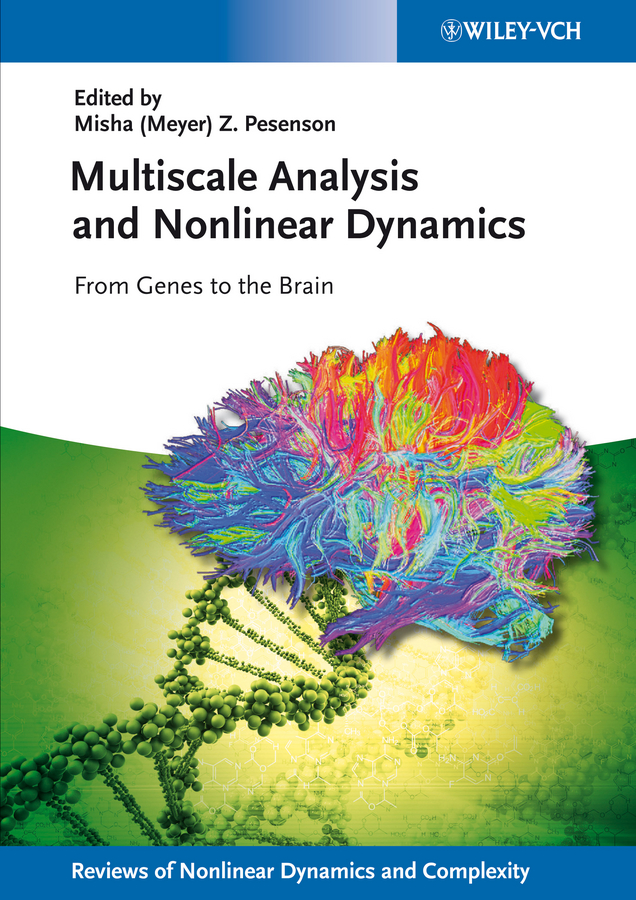 Pesenson Misha Meyer Multiscale Analysis and Nonlinear Dynamics. From Genes to the Brain pesenson misha meyer multiscale analysis and nonlinear dynamics from genes to the brain