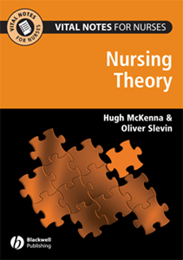 Slevin Oliver Vital Notes for Nurses. Nursing Models, Theories and Practice