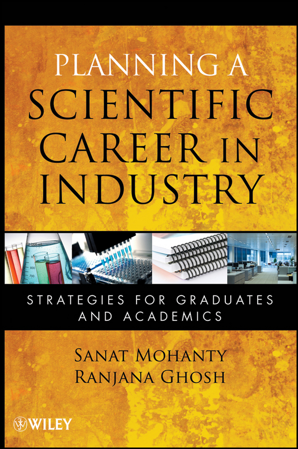 Mohanty Sanat Planning a Scientific Career in Industry. Strategies for Graduates and Academics