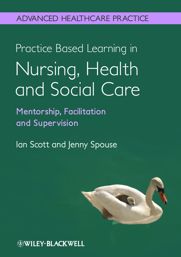 Scott Ian Practice Based Learning in Nursing, Health and Social Care: Mentorship, Facilitation and Supervision brendan mccormack person centred practice in nursing and health care theory and practice