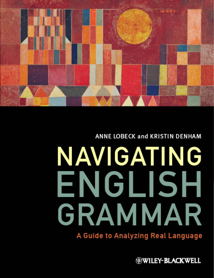 Фото - Lobeck Anne Navigating English Grammar. A Guide to Analyzing Real Language random house webster s grammar usage and punctuation