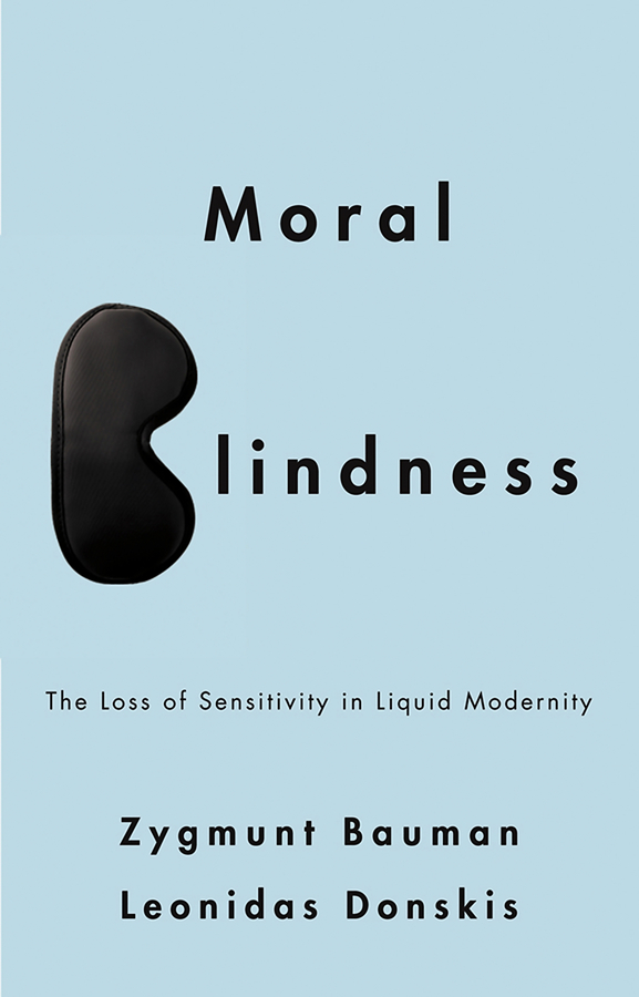 Bauman Zygmunt Moral Blindness. The Loss of Sensitivity in Liquid Modernity marisa wilson everyday moral economies food politics and scale in cuba
