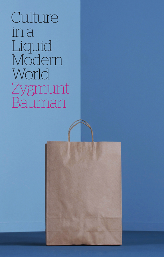 Bauman Zygmunt Culture in a Liquid Modern World zygmunt bauman practices of selfhood