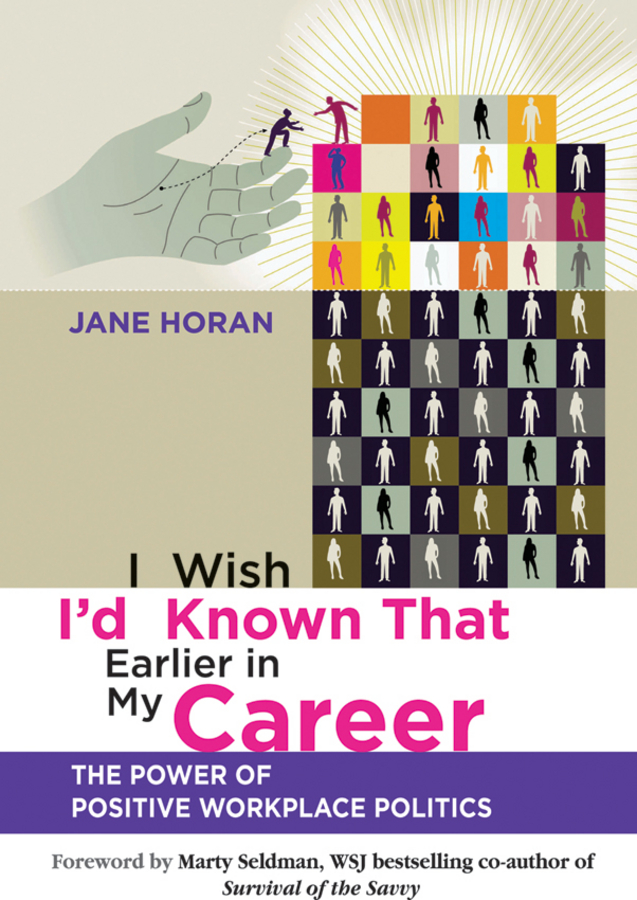 Horan Jane I Wish I'd Known That Earlier in My Career. The Power of Positive Workplace Politics developments in french politics 5