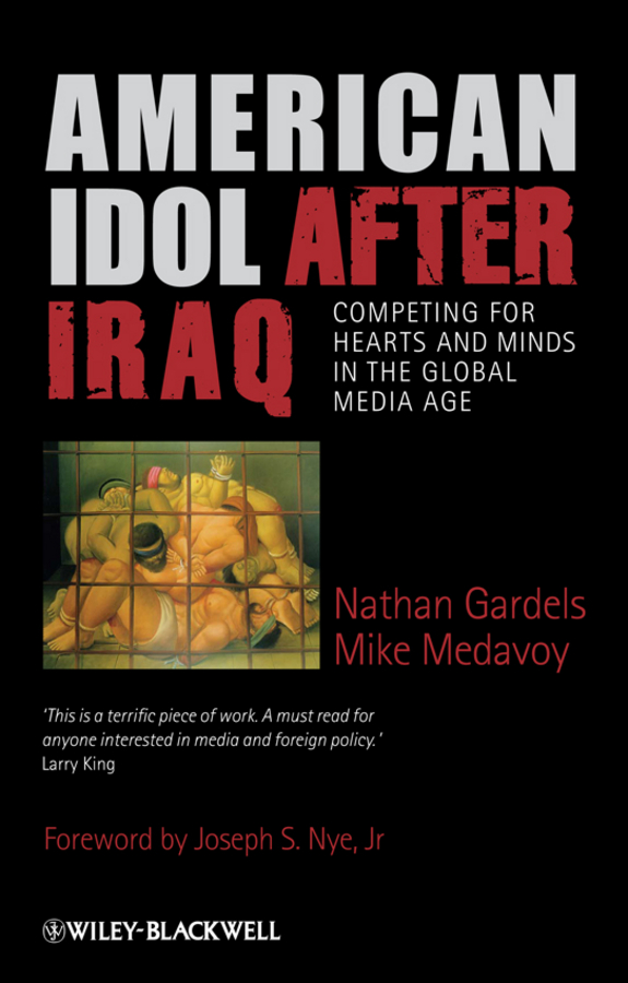 Gardels Nathan American Idol After Iraq. Competing for Hearts and Minds in the Global Media Age