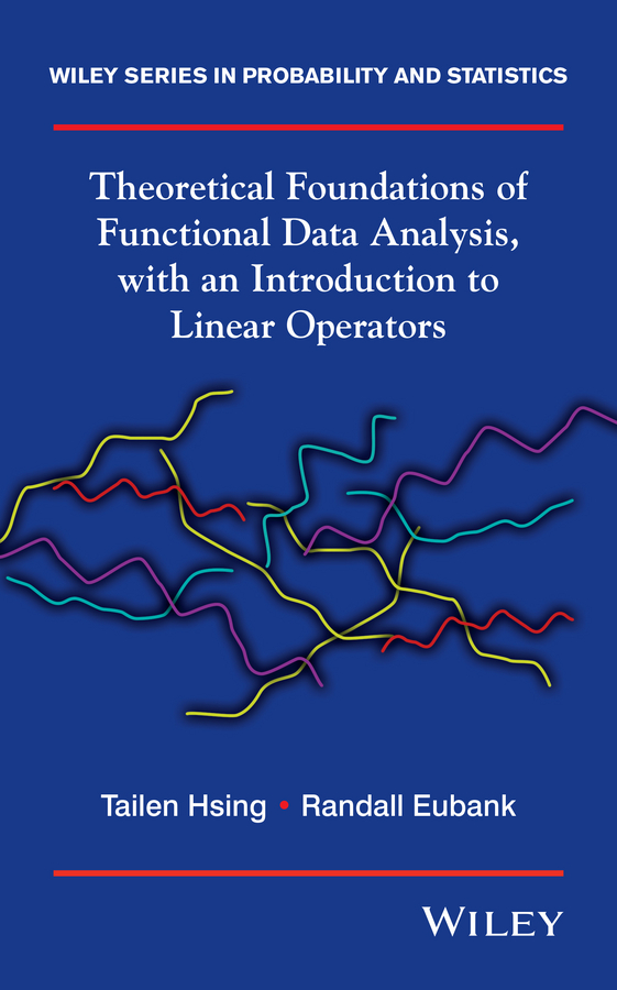 Eubank Randall Theoretical Foundations of Functional Data Analysis, with an Introduction to Linear Operators dynamic analysis and failure modes of simple structures