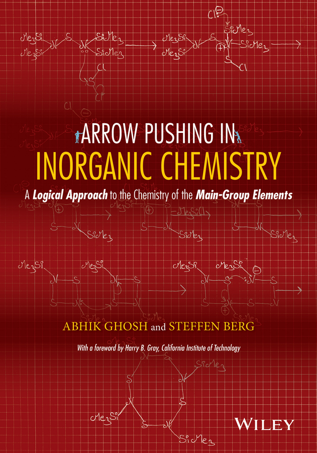 Ghosh Abhik Arrow Pushing in Inorganic Chemistry. A Logical Approach to the Chemistry of the Main Group Elements ghosh abhik arrow pushing in inorganic chemistry a logical approach to the chemistry of the main group elements