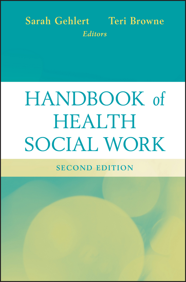 Gehlert Sarah Handbook of Health Social Work sarah nettleton body work in health and social care critical themes new agendas