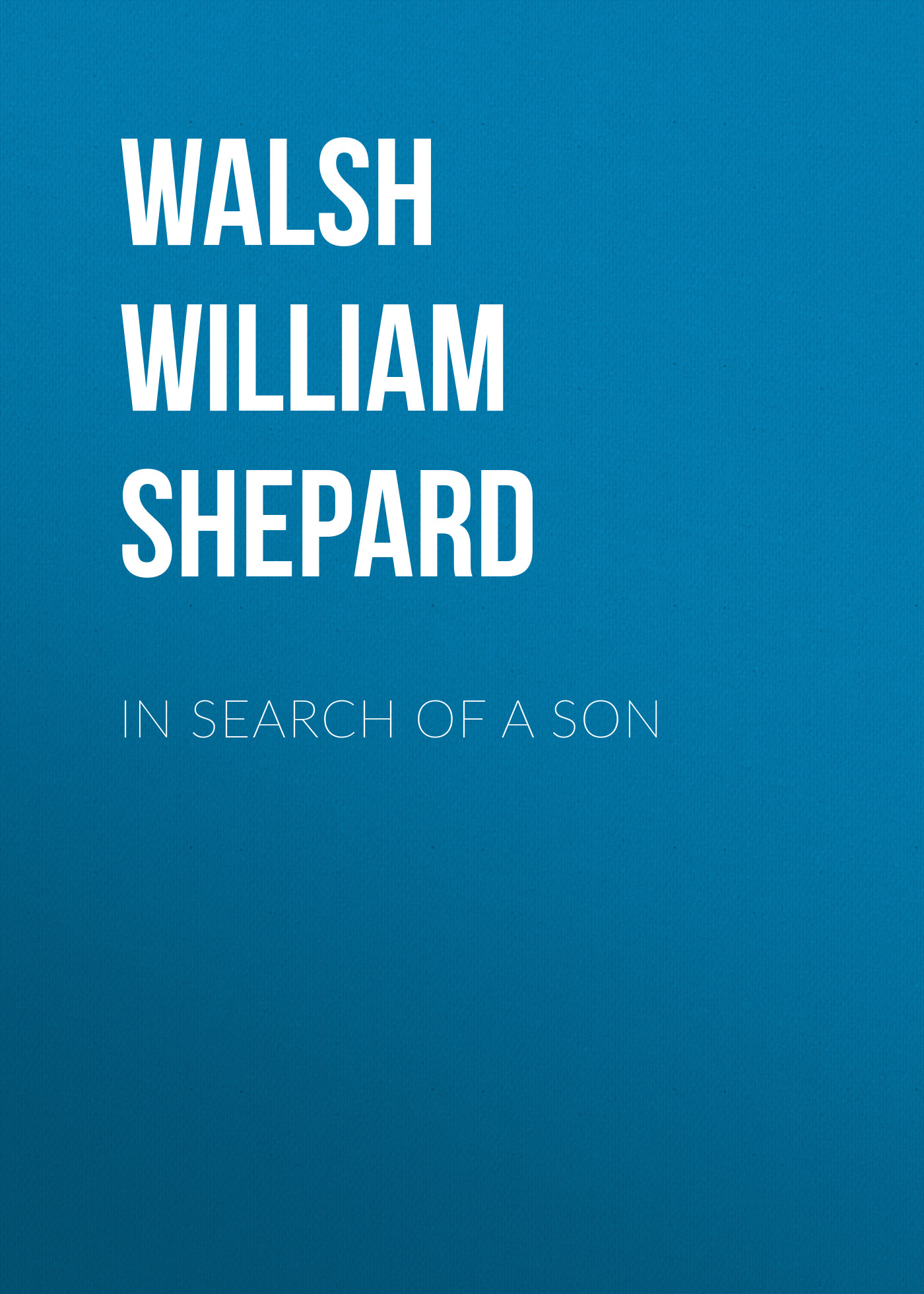 Walsh William Shepard In Search of a Son axcent x56504 636