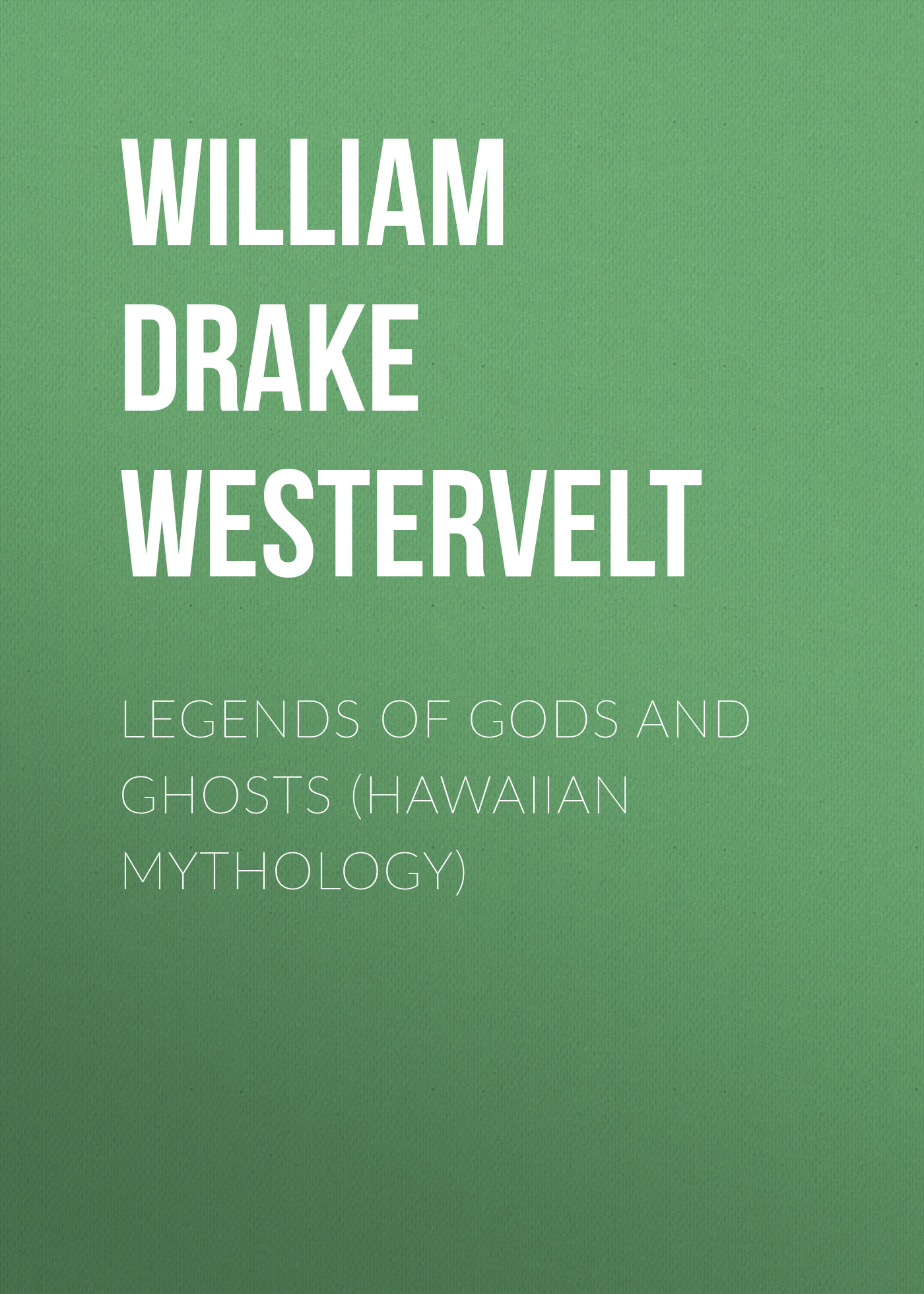 William Drake Westervelt Legends of Gods and Ghosts (Hawaiian Mythology) конструктор lego ninjago вестник бури 70652