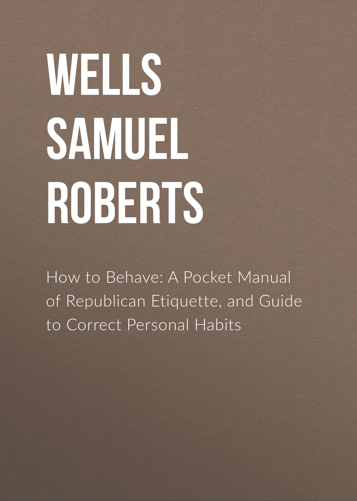 Wells Samuel Roberts How to Behave: A Pocket Manual of Republican Etiquette, and Guide to Correct Personal Habits 1pcs serial ata sata 4 pin ide to 2 of 15 hdd power adapter cable hot worldwide