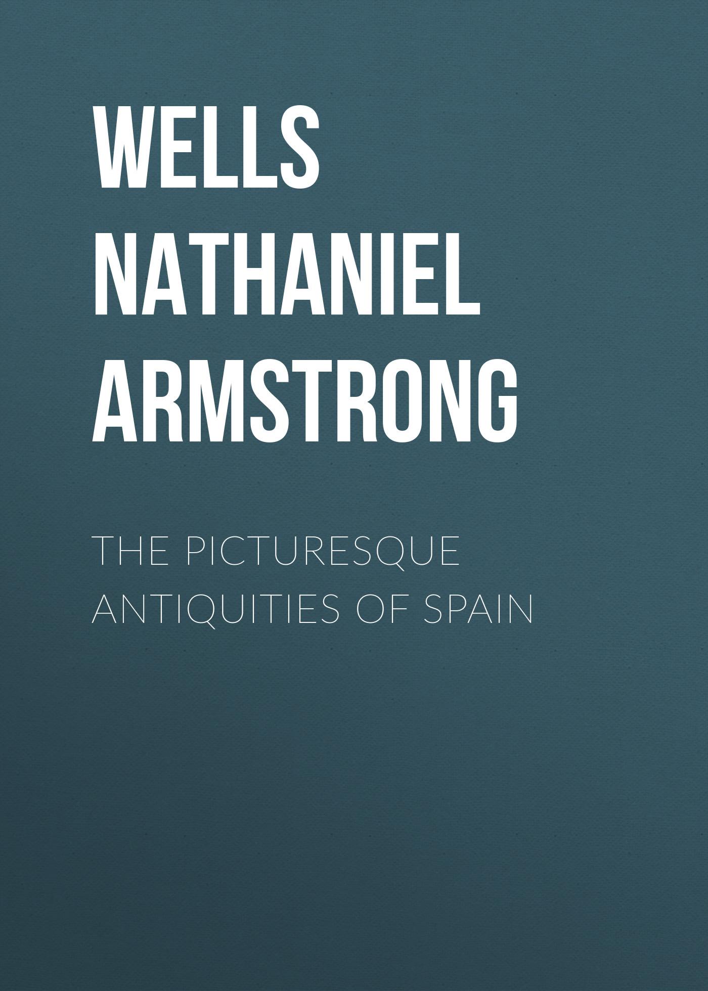 Wells Nathaniel Armstrong The Picturesque Antiquities of Spain roman antiquities – books iii