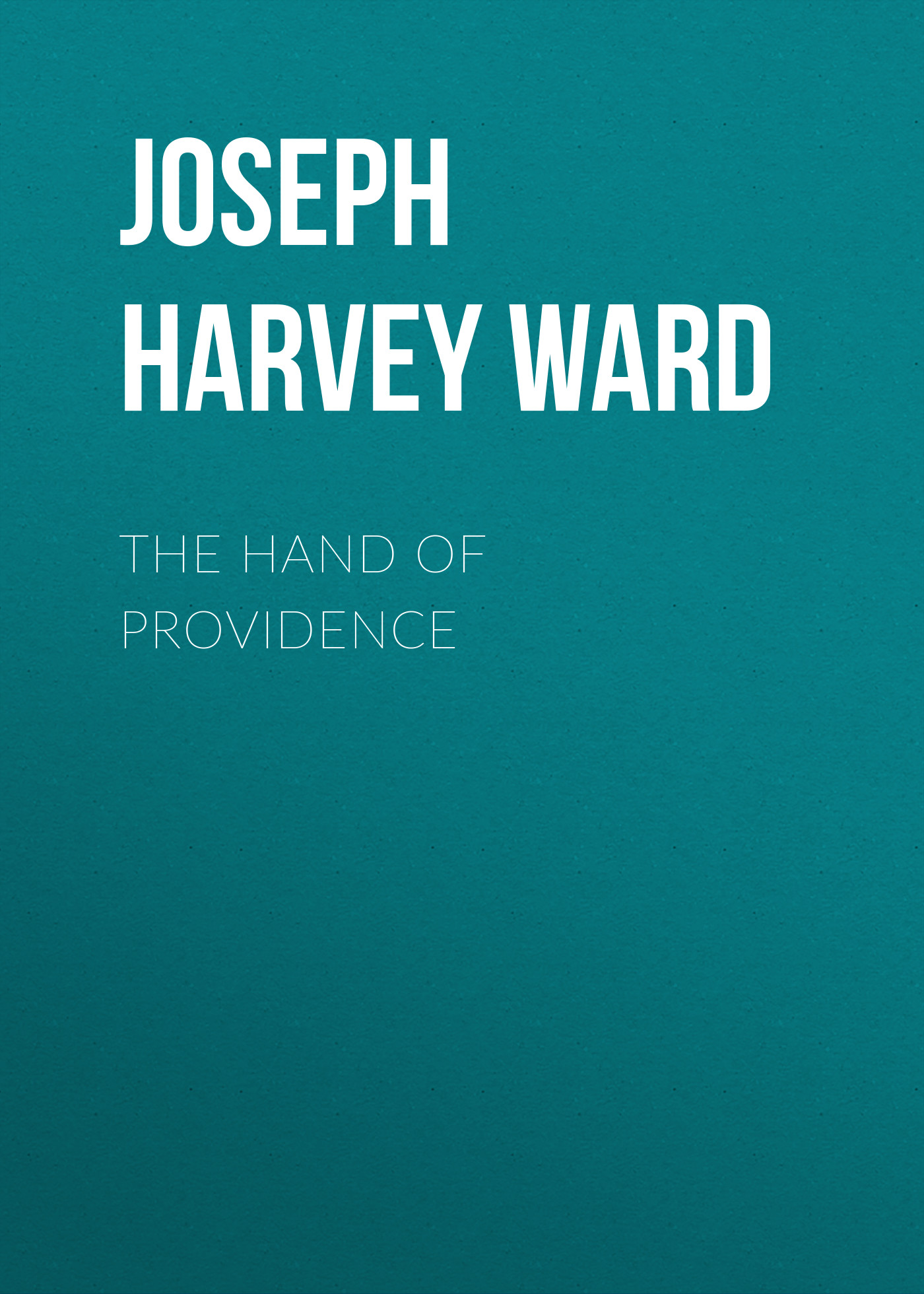 Joseph Harvey Ward The Hand of Providence kristy woodson harvey slightly south of simple