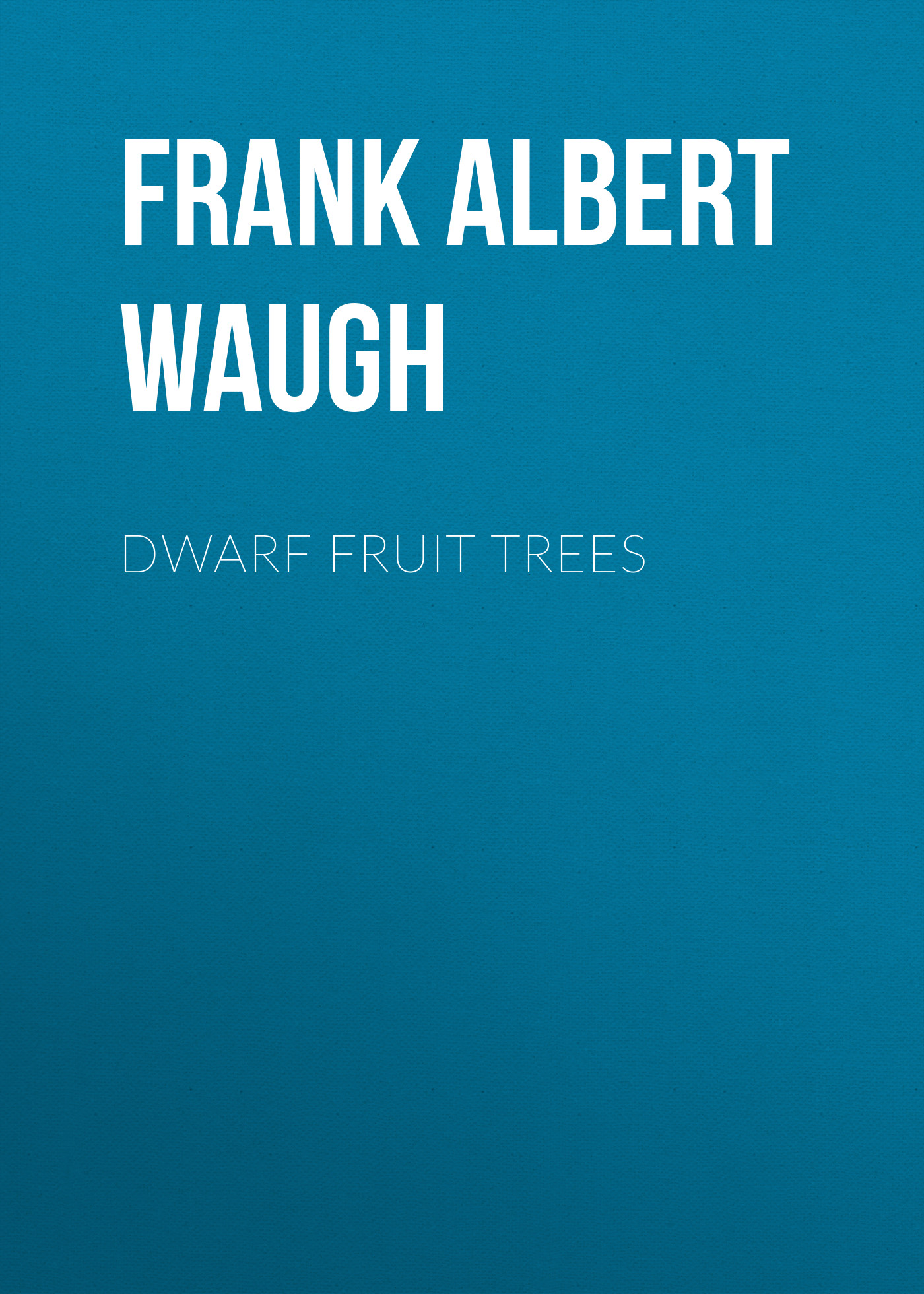 Frank Albert Waugh Dwarf Fruit Trees daisy waugh bordeaux housewives