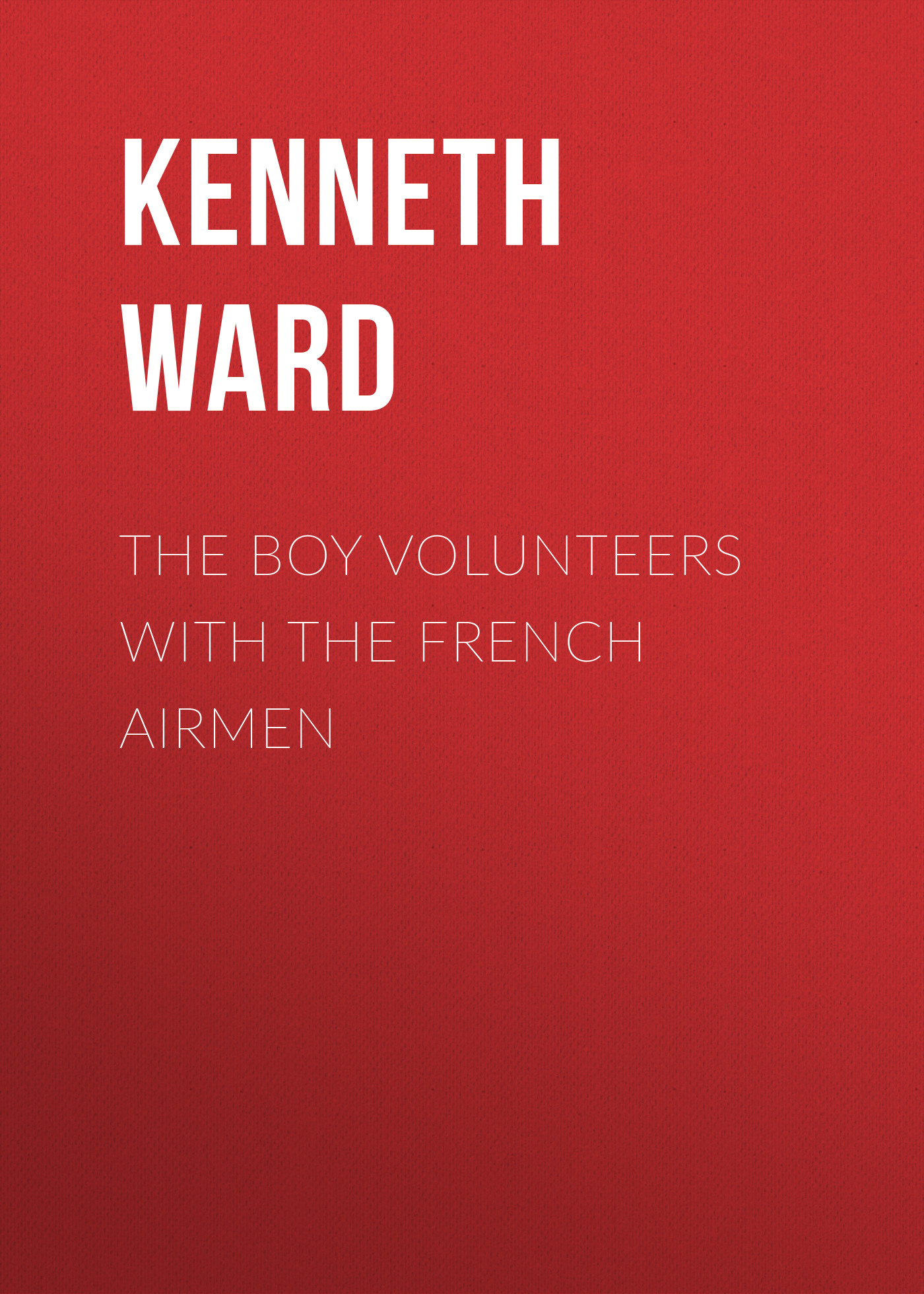 Kenneth Ward The Boy Volunteers with the French Airmen kenneth ward the boy volunteers with the french airmen