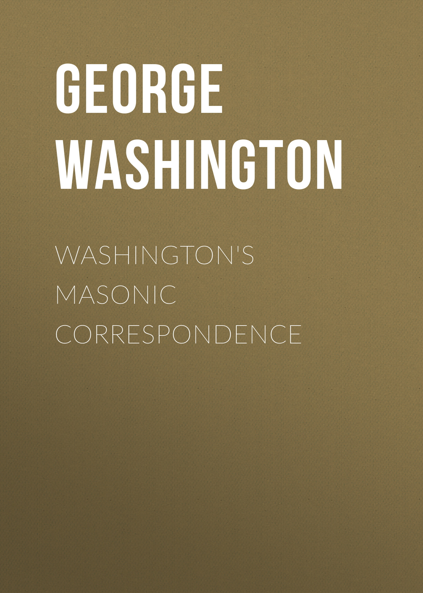 George Washington Washington's Masonic Correspondence edward lengel g a companion to george washington