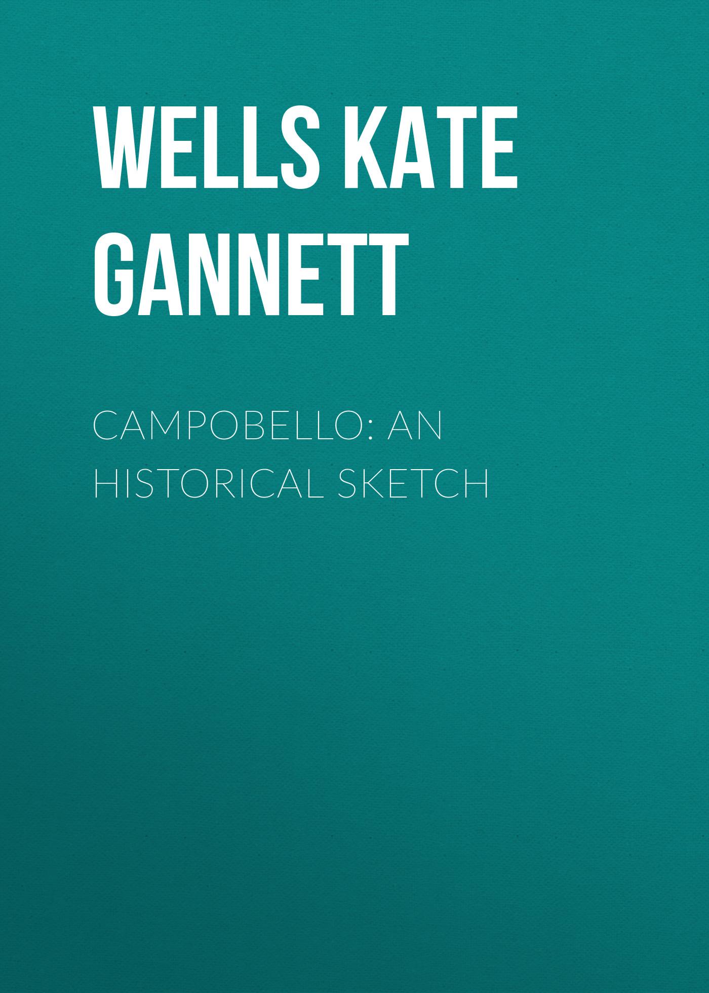Wells Kate Gannett Campobello: An Historical Sketch