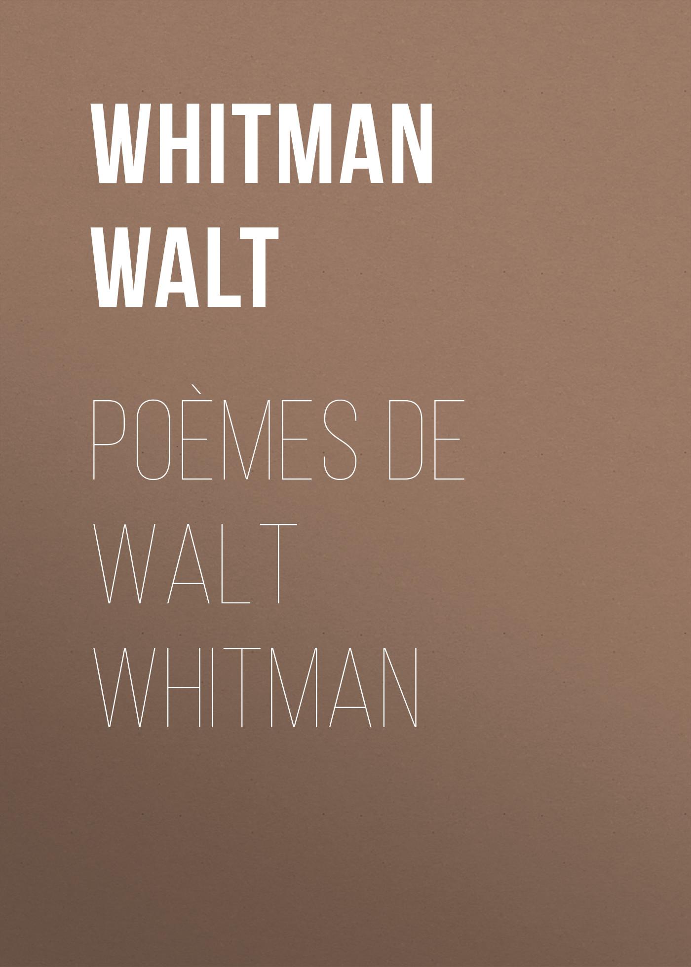 Уолт Уитмен Poèmes de Walt Whitman уолт уитмен poèmes de walt whitman