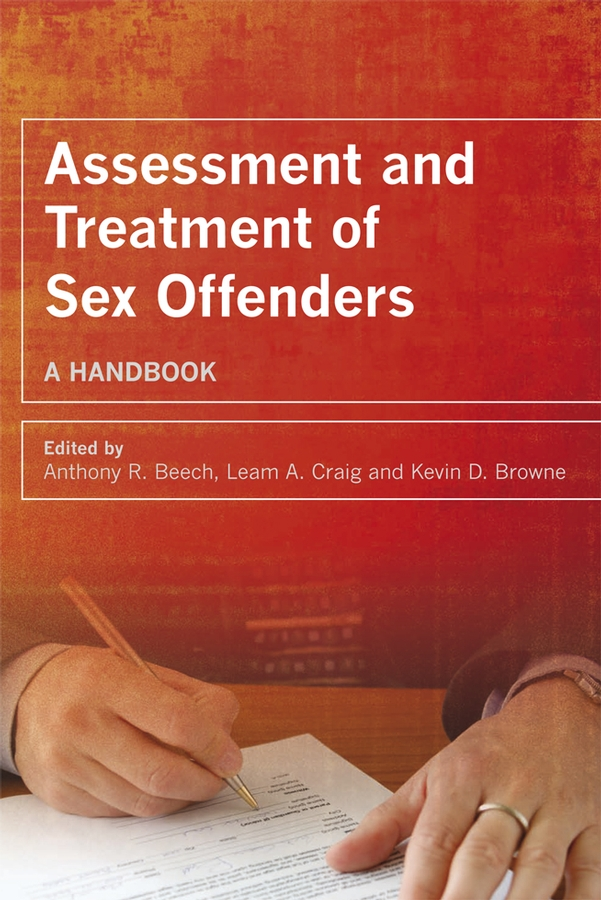 Anthony Beech R. Assessment and Treatment of Sex Offenders. A Handbook laws d richard cognitive approaches to the assessment of sexual interest in sexual offenders