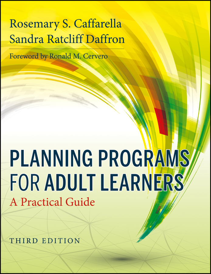 Rosemary Caffarella S. Planning Programs for Adult Learners. A Practical Guide