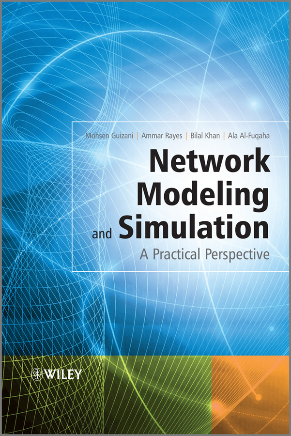 MOHSEN GUIZANI Network Modeling and Simulation. A Practical Perspective banks catherine m modeling and simulation in the medical and health sciences