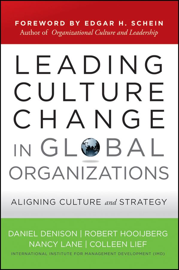 Daniel Denison Leading Culture Change in Global Organizations. Aligning Culture and Strategy