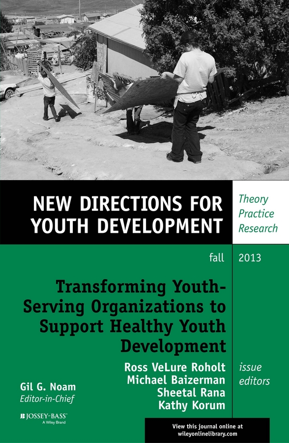Sheetal Rana Transforming Youth Serving Organizations to Support Healthy Youth Development. New Directions for Youth Development, Number 139
