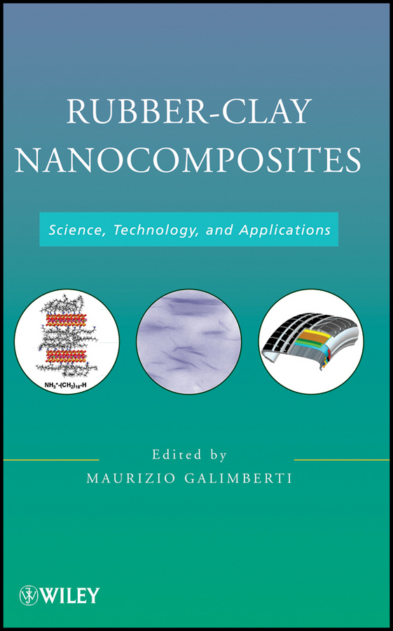 Maurizio Galimberti Rubber-Clay Nanocomposites. Science, Technology, and Applications feet of clay