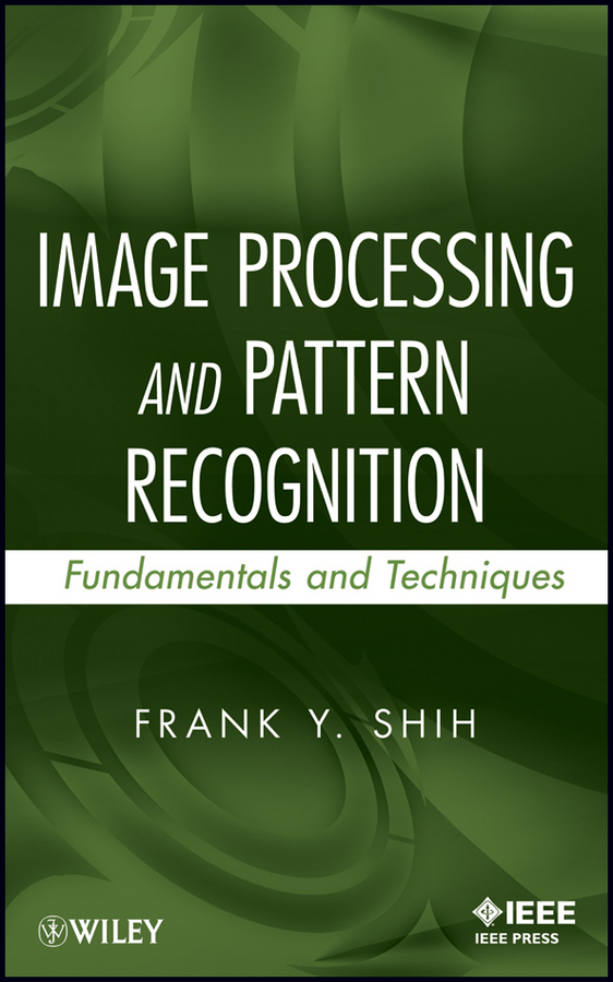 Frank Shih Y. Image Processing and Pattern Recognition. Fundamentals and Techniques donald bailey g design for embedded image processing on fpgas isbn 9780470828502