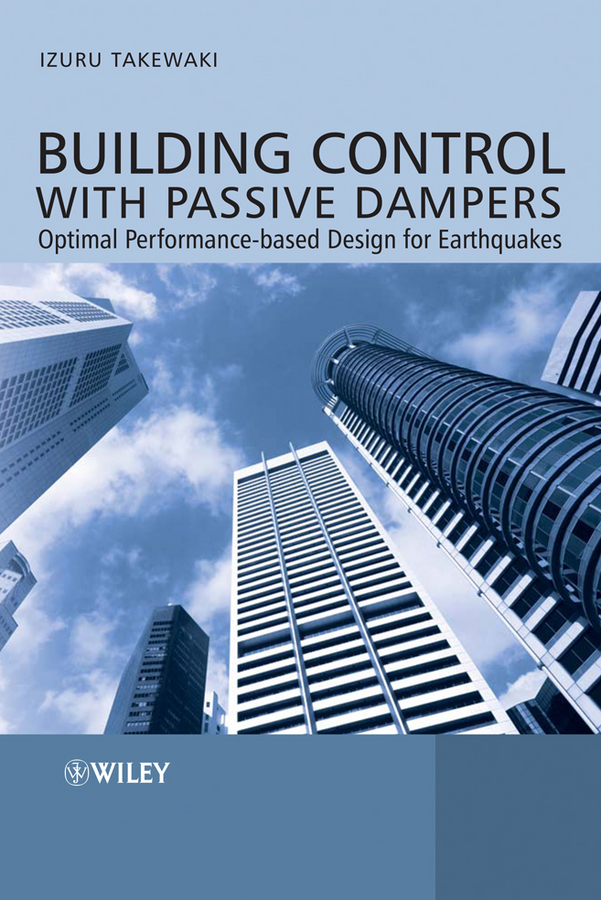 Izuru Takewaki Building Control with Passive Dampers. Optimal Performance-based Design for Earthquakes passive income in 90 days