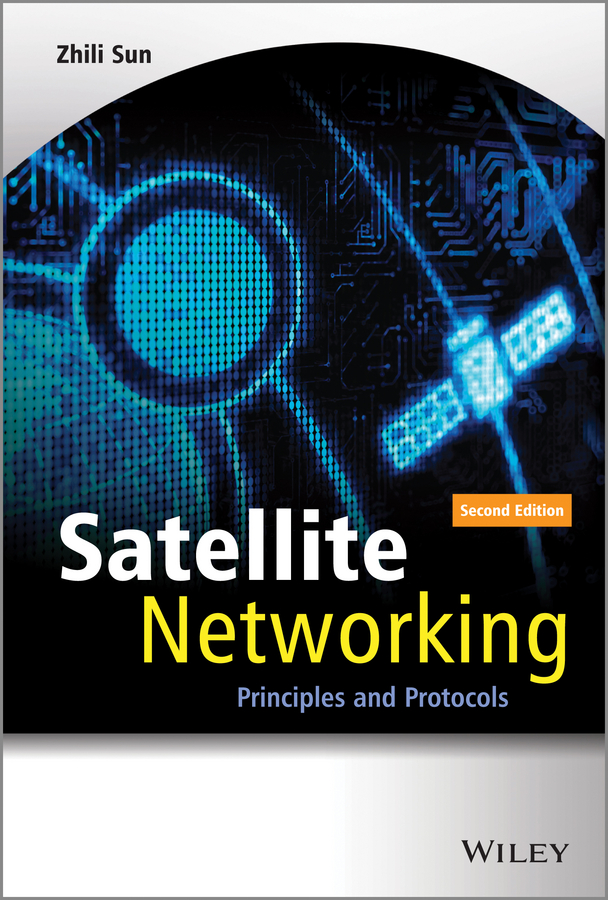 Zhili Sun Satellite Networking. Principles and Protocols станек у internet information services isbn 9785750203833
