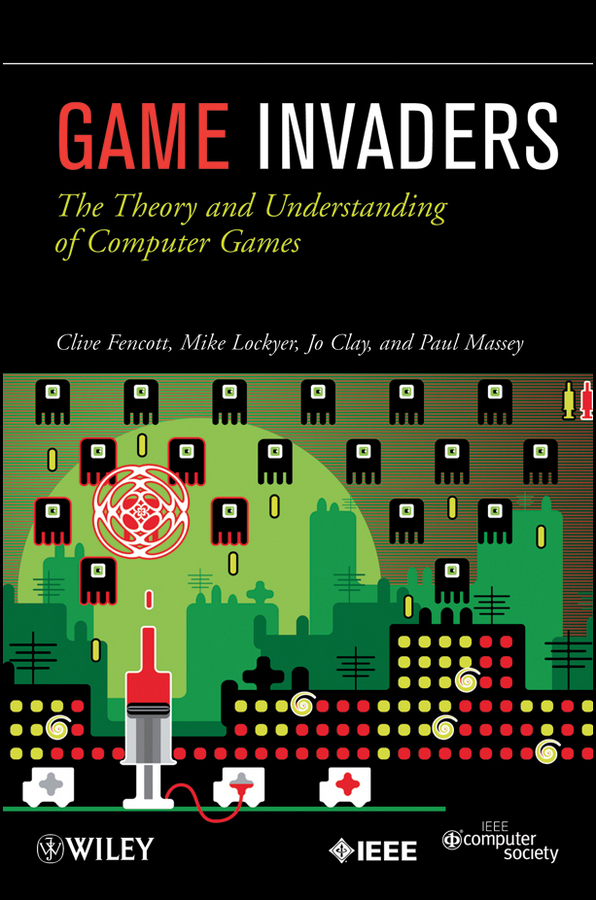 Clive Fencott Game Invaders. The Theory and Understanding of Computer Games the games