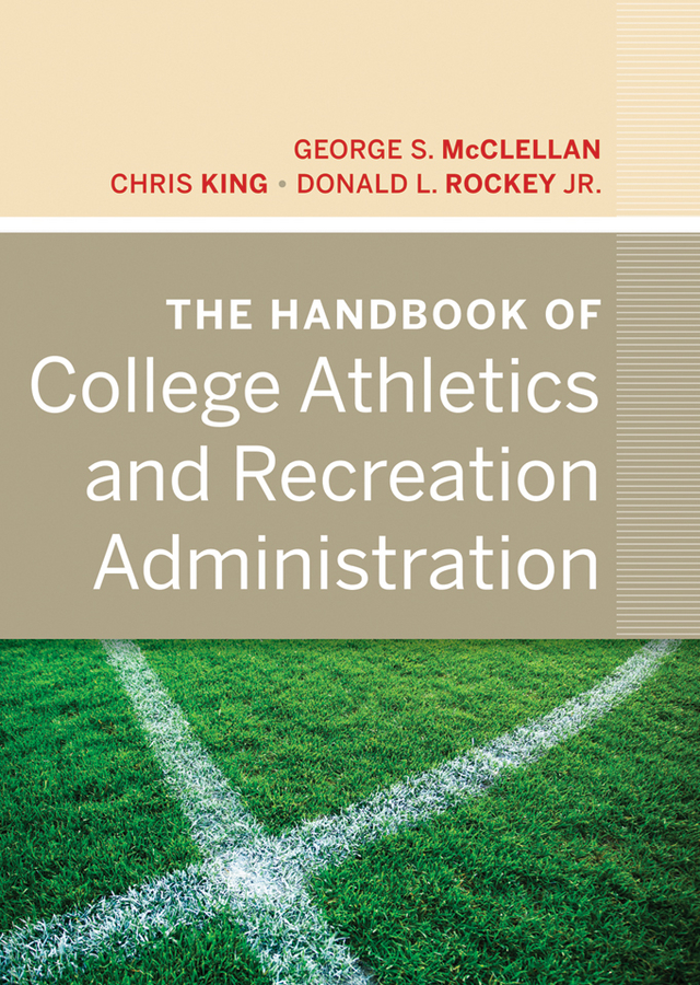 Chris King The Handbook of College Athletics and Recreation Administration jeremy stringer the handbook of student affairs administration
