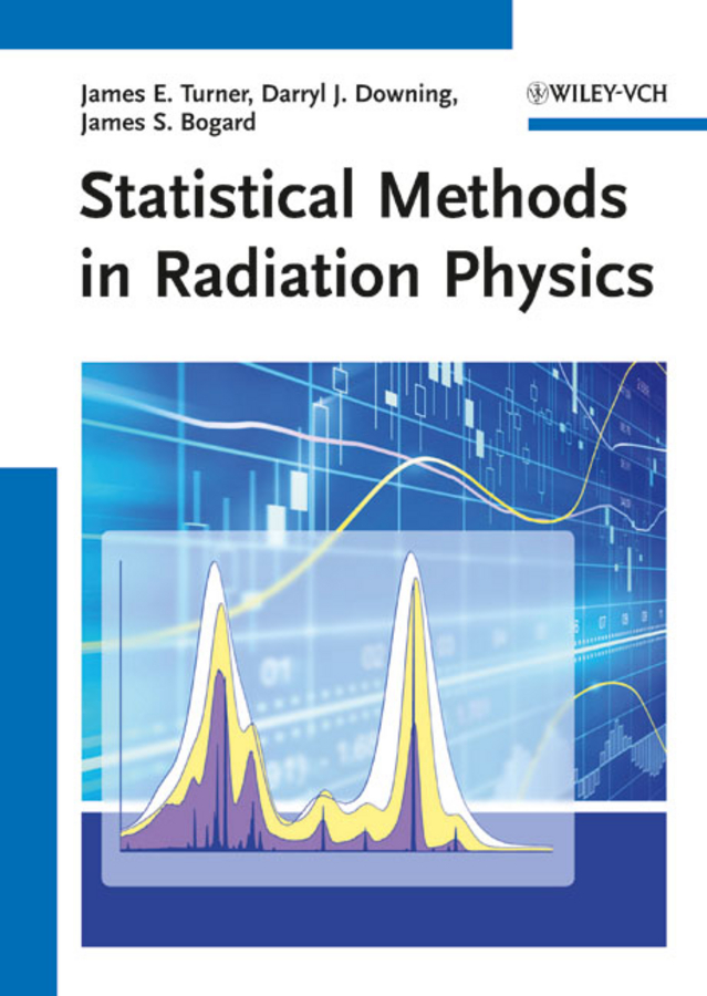 James Turner E. Statistical Methods in Radiation Physics