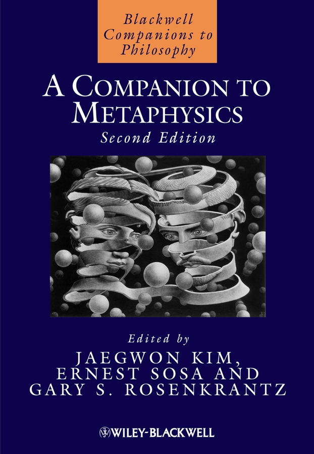 Ernest Sosa A Companion to Metaphysics timothy pickavance the atlas of reality a comprehensive guide to metaphysics