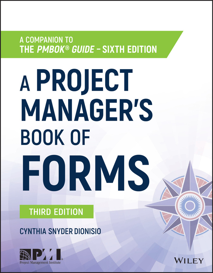Cynthia Snyder Dionisio A Project Manager's Book of Forms. A Companion to the PMBOK Guide