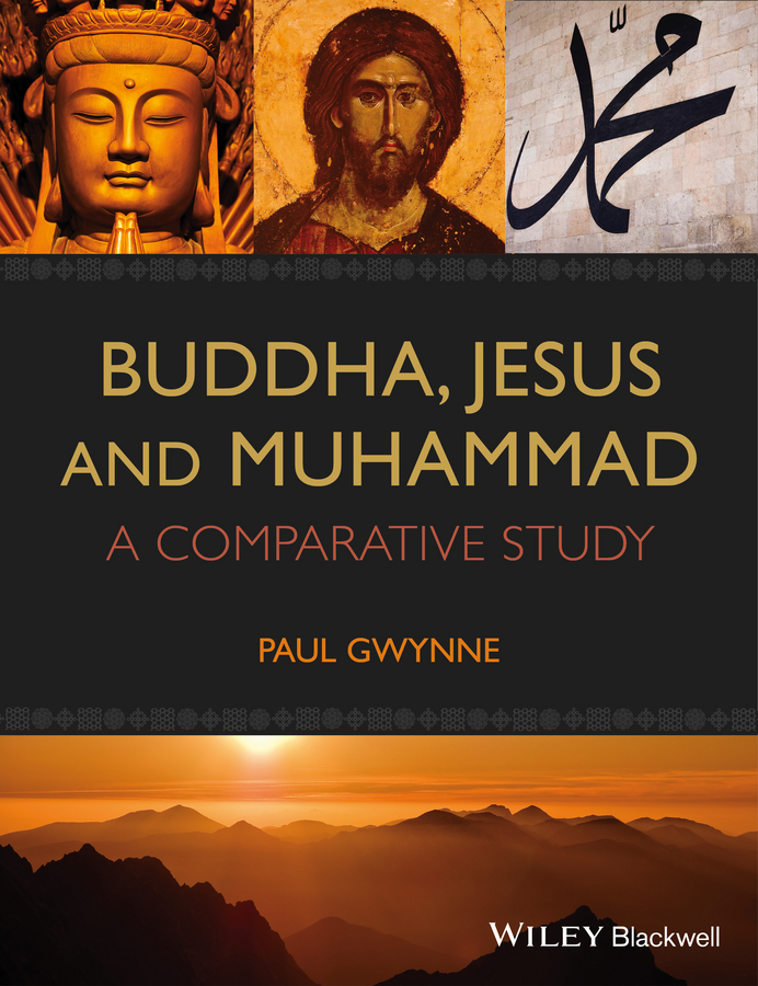 Paul Gwynne Buddha, Jesus and Muhammad. A Comparative Study
