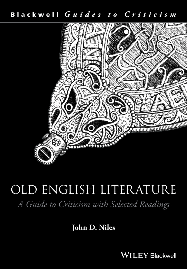 John D. Niles Old English Literature. A Guide to Criticism with Selected Readings