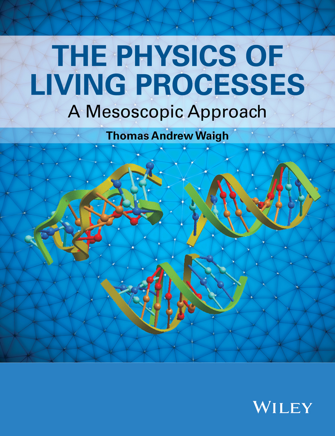 Thomas Waigh Andrew The Physics of Living Processes. A Mesoscopic Approach cd iron maiden a matter of life and death