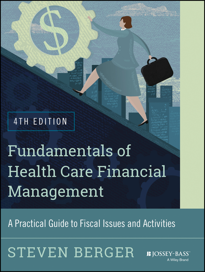 Steven Berger Fundamentals of Health Care Financial Management. A Practical Guide to Fiscal Issues and Activities, 4th Edition все цены