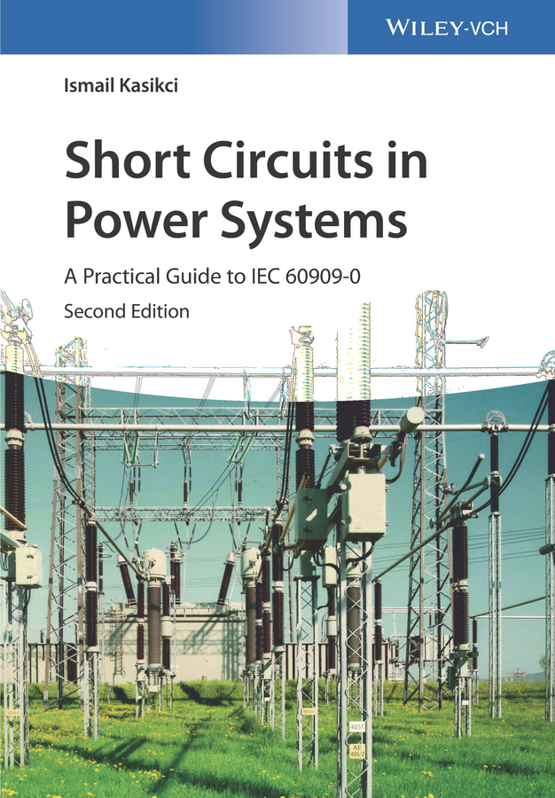 Ismail Kasikci Short Circuits in Power Systems. A Practical Guide to IEC 60909-0 paul rosenberg audel guide to the 2011 national electrical code all new edition