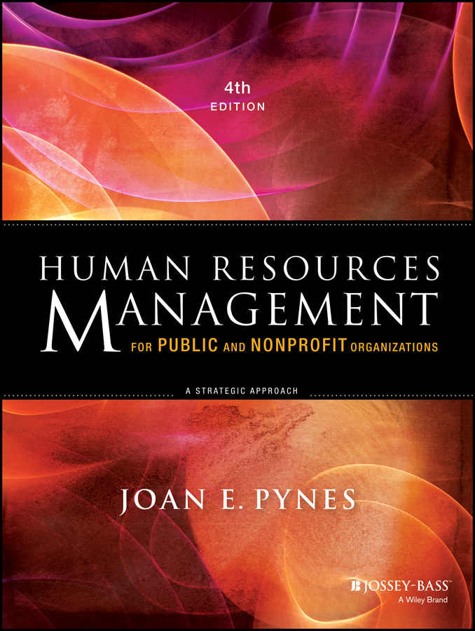 Joan Pynes E. Human Resources Management for Public and Nonprofit Organizations. A Strategic Approach chester e finn jr bruno v manno gregg vanourek charter schools in action renewing public education
