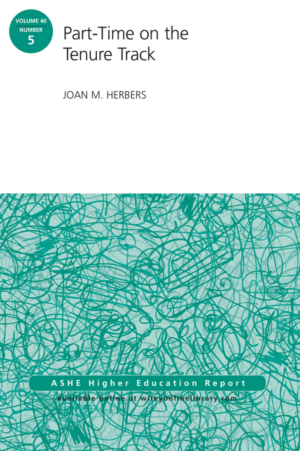 Joan Herbers M. Part-Time on the Tenure Track. AEHE Volume 40, Number 5 faculty development