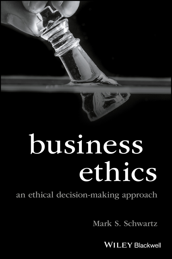 Mark Schwartz S. Business Ethics. An Ethical Decision-Making Approach the ethical assassin